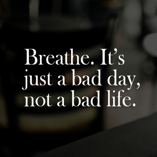 Breath Its just a bad day